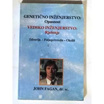 JOHN FAGAN : GENETIČNO INŽENJERSTVO - OPASNOST : VEDSKO INŽENJERSTVO - RJEŠENJE : ZDRAVLJE POLJOPRIVREDA OKOLIŠ