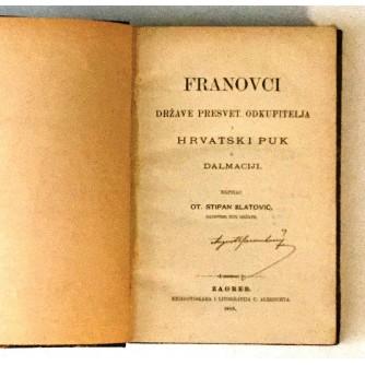 STIPAN ZLATOVIĆ : FRANOVCI DRŽAVE PRESVET ODKUPITELJA I HRVATSKI PUK U DALMACIJI