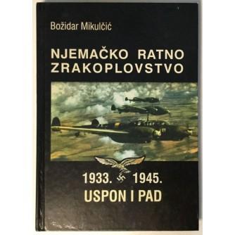 BOŽIDAR MIKULČIĆ : NJEMAČKO RATNO ZRAKOPLOVSTVO : 1933. - 1945.  USPON I PAD