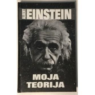 ALBERT EINSTEIN : MOJA TEORIJA