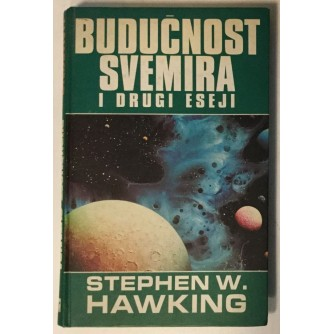 STEPHEN HAWKING : BUDUČNOST SVEMIRA I DRUGI ESEJI