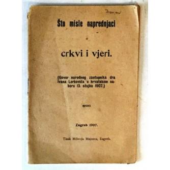 ŠTO MISLE NAPREDNJACI O CRKVI I VJERI : GOVOR NARODNOG ZASTUPNIKA DR. IVANA LORKOVIĆA U HRVATSKOM SABORU 13.03.1907