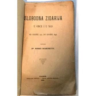 MIRKO MARCHETTI : SLOBODNA ZIDARIJA U OBČE I U NAS OD GODINE 1717. DO GODINE 1848.