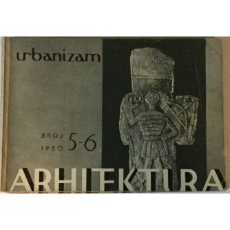 ARHITEKTURA I URBANIZAM ČASOPIS 1950. BROJ 5-6 : ČASOPIS ZA ARHITEKTURU URBANIZAM I PRIMJENJENU UMJETNOST