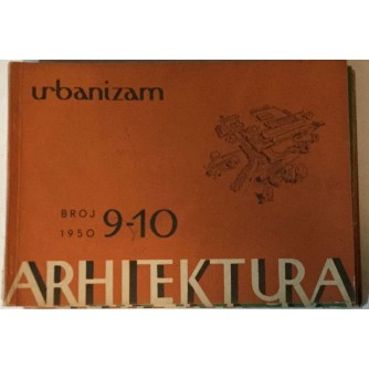 ARHITEKTURA I URBANIZAM ČASOPIS 1950. BROJ 9-10 : ČASOPIS ZA ARHITEKTURU URBANIZAM I PRIMJENJENU UMJETNOST