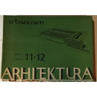 ARHITEKTURA I URBANIZAM ČASOPIS 1950. BROJ 11-12 : ČASOPIS ZA ARHITEKTURU URBANIZAM I PRIMJENJENU UMJETNOST