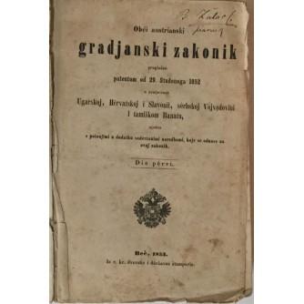 OBĆI AUSTRIANSKI GRADJANSKI ZAKONIK PROGLAŠEN PATENTOM OD 29.11.1852 U KRALJEVINAH UGARSKOJ, HERVATSKOJ I SLAVONII, SERBSKOJ VOJVODINI I TAMIŠKOM BANATU : DIO PERVI