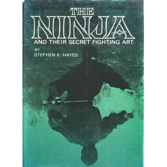 STEPHEN K. HAYES : THE NINJA AND THEIR SECRET FIGHTING ART