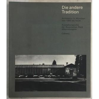 CALLWEY VERLAG : DIE ANDERE TRADITION : ARCHITEKTUR IN MUNCHEN VON 1800 BIS HEUTE