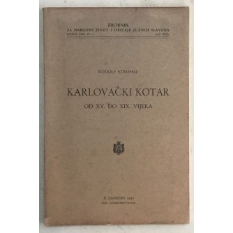RUDOLF STROHAL : KARLOVAČKI KOTAR OD XV. DO XIX. VIJEKA