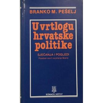 BRANKO M. PEŠELJ : U VRTLOGU HRVATSKE POLITIKE