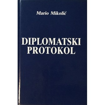 MARIO MIKOLIĆ : DIPLOMATSKI PROTOKOL