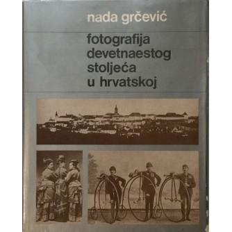 NADA GRČEVIĆ : FOTOGRAFIJA DEVETNAESTOGA STOLJEĆA U HRVATSKOJ
