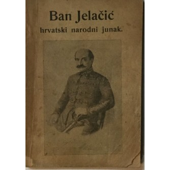 LJUBOMIR RADIĆ : BAN JELAČIĆ HRVATSKI NARODNI JUNAK OD GODINE 1848.