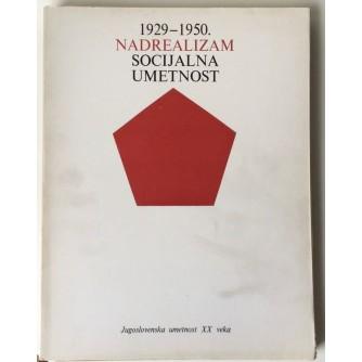 MIODRAG PROTIĆ : NADREALIZAM SOCIJALNA UMETNOST 1929-1950 ,JUGOSLOVENSKA UMJETNOST 20.VEKA