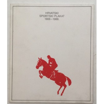 HRVATSKI SPORTSKI PLAKAT 1906-1986 KATALOG IZLOŽBE