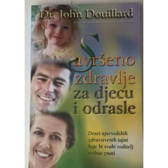 DR. JOHN DOUILLARD : SAVRŠENO ZDRAVLJE ZA DJECU I ODRASLE