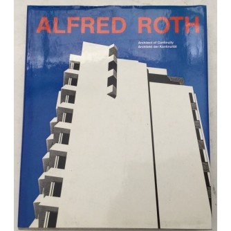 ALFRED ROTH : ARCHITECT OF CONTINUITY : ARCHITEKT DER KONTINUITÄT : SIGNED BY AUTHOR - SIGNATURE