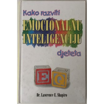 DR. LAWRENCE E. SHAPIRO : KAKO RAZVITI EMOCIONALNU INTELIGENCIJU