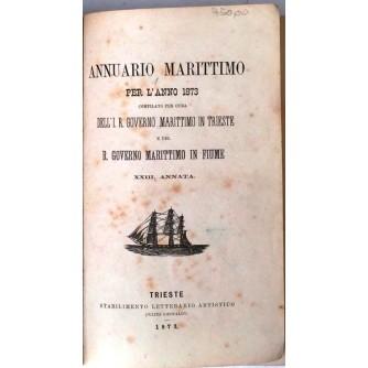 ANNUARIO MARITTIMO PER L' ANNO 1873 : COMPILATO PER CURA DELL I.R. GOVERNO MARITTIMO IN TRIESTE E DEL R. GOVERNO MARITTIMO IN FIUME XXIII. ANNATA