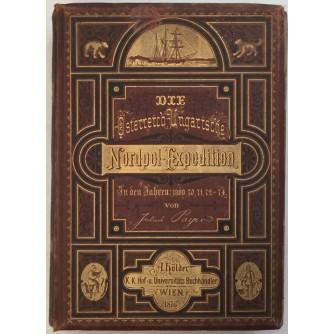 JULIUS PAYER : DIE OESTERREICHUNGARISCHE NORDPOL EXPEDETION IN DEN JAHREN 1872-1874.