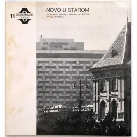 11. ZAGREBAČKI SALON : NOVO U STAROM (NOVA ARHITEKTURA U STARIM AMBIJENTIMA NA TLU HRVATSKE)