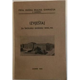PRVA MUŠKA REALNA GIMNAZIJA U ZAGREBU : IZVJEŠTAJ ZA ŠKOLSKU GODINU 1939/40