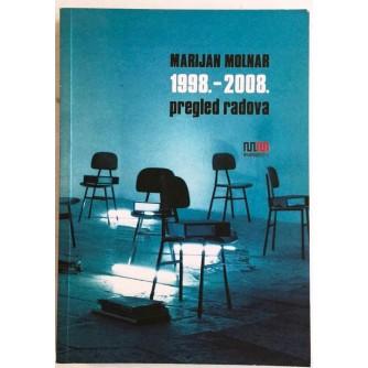 MARIJAN MOLNAR 1998-2008. PREGLED RADOVA