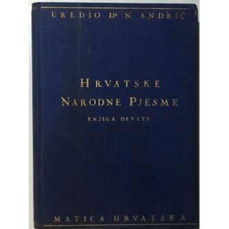 NIKOLA ANDRIĆ : HRVATSKE NARODNE PJESME : HISTORIJSKE KRAJIŠKE I USKOČKE PJESME : KNJIGA IX.