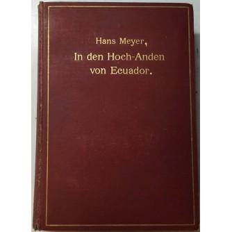 HANS MEYER : IN DEN HOCH ANDEN VON ECUADOR : CHIMBORAZO COTOPAXI ETC.