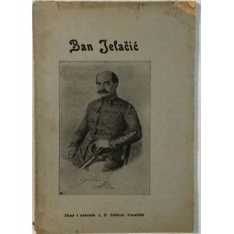 LJUBOMIR RADIĆ : BAN JELAČIĆ : HRVATSKI NARODNI JUNAK OD GODINE 1848.