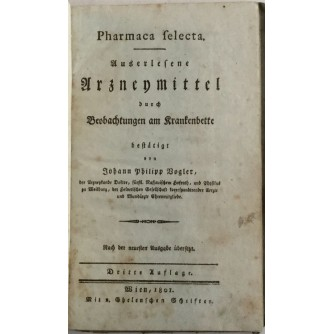 JOHANN PHILIPP VOGLER : Pharmaca selecta Auserlesene Arzneimittel durch Beobachtungen am Krankenbette 1801.