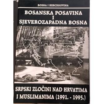 MILINOVIĆ ANTE : BOSANSKA POSAVINA I SJEVEROZAPADNA BOSNA : SRPSKI ZLOČINI NAD HRVATIMA I MUSLIMANIMA 1991.-1995.