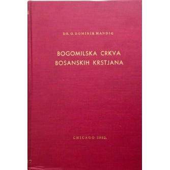 DR. O. DOMINIK MANDIĆ : BOGOMILSKA CRKVA BOSANSKIH KRSTJANA : S POSVETOM AUTORA