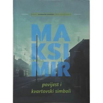 KRISTIJAN STRUKIĆ : ZAGREBAČKI KVARTOVI , MAKSIMIR , POVIJEST I KVARTOVSKI SIMBOLI , KATALOG IZLOŽBE , ZAGREB 2014.