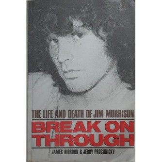 JAMES RIORDAN , JERRY PROCHNICKY : THE LIFE AND DEATH OF JIM MORRISON , BREAK ON THROUGH