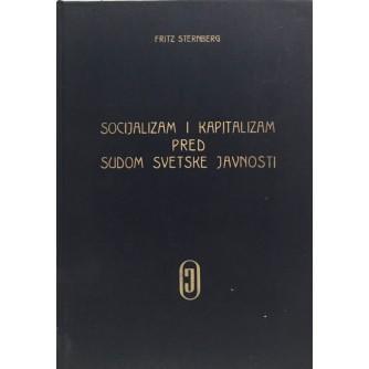 FRITZ STERNBERG : SOCIJALIZAM I KAPITALIZAM PRED SUDOM SVETSKE JAVNOSTI