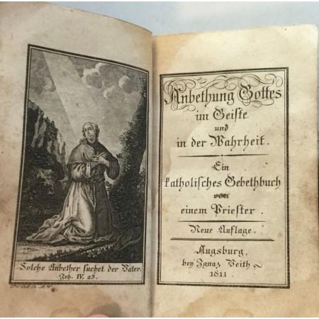 ANBETHUNG GOTTES IM GEISTE UND IN DER WAHRHEIT , EIN KATHOLISCHES GEBETGBUCH VON EINEM PRIESTER