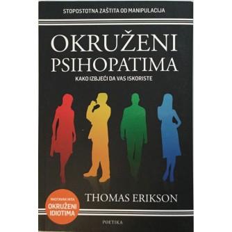 THOMAS ERIKSON : OKRUŽENI  PSIHOPATIMA , KAKO IZBJEĆI DA VAS ISKORISTE