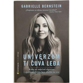 GABRIELLE BERNSTEIN : UNIVERZUM TI ČUVA LEDJA , KAKO SE OSJEĆATI SIGURNO I VJEROVATI ŽIVOTU BEZ OBZIRA NA SVE