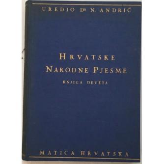 NIKOLA ANDRIĆ : HRVATSKE NARODNE PJESME , KNJIGA DEVETA ,JUNAČKE PJESME HISTORIJSKE , KRAJIŠKE I USKOČKE PJESME