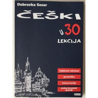 DUBRAKA SESAR : ČEŠKI U 30 LEKCIJA , KNJIŽEVNI TEKSTOVI , GRAMATIKA , KONVERZACIJA , ČEŠKO-HRVATSKI RJEČNIK