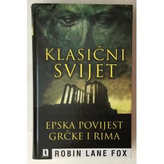 ROBIN LANE FOX : KLASIČNI SVIJET  ,EPSKA POVIJEST GRČKE I RIMA