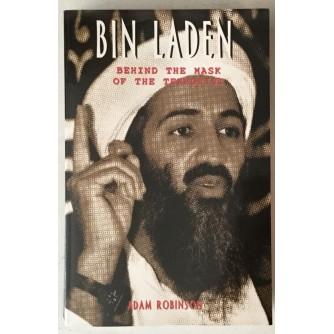 ADAM ROBINSON : BIN LADEN , BEHIND THE MASK OF THE TERRORIST