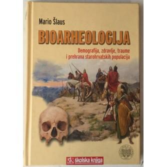 MARIO ŠLAUS : BIOARHEOLOGIJA , DEMOGRAFIJA , ZDRAVLJE , TRAUME I PREHRANA STAROHRVATSKIH POPULACIJA