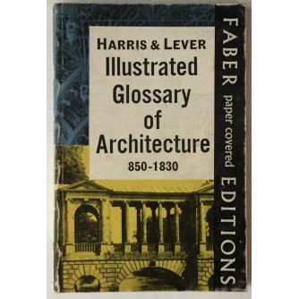 HARRIS&LEVER : ILLUSTRATED GLOSSARY OF ARCHITECTURE 850-1830