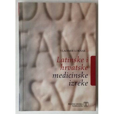 VLADIMIR LOKNAR : LATINSKE I HRVATSKE MEDICINSKE IZREKE