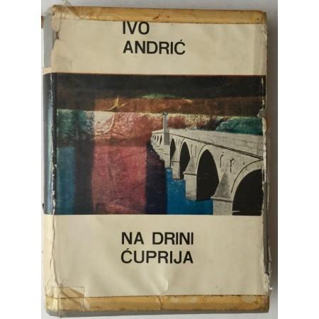 IVO ANDRIĆ : NA DRINI ĆUPRIJA