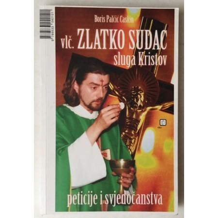 BORIS PALČIĆ CASKIN : VELEČASNI ZLATKO SUDAC , SLUGA KRISTOV