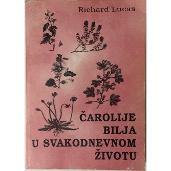 RICHARD LUCAS : ČAROLIJJE BILJA U SVAKODNEVNOM ŽIVOTU